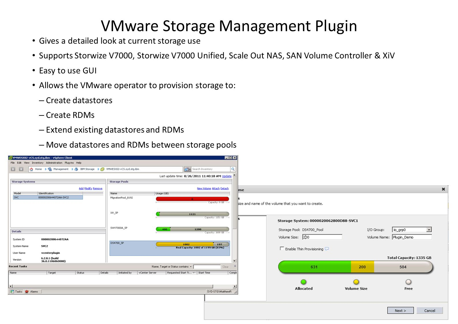 VMware Storage Management Plugin Gives a detailed look at current storage use Supports Storwize V7000, Storwize V7000 Unified, Scale Out NAS, SAN Volu