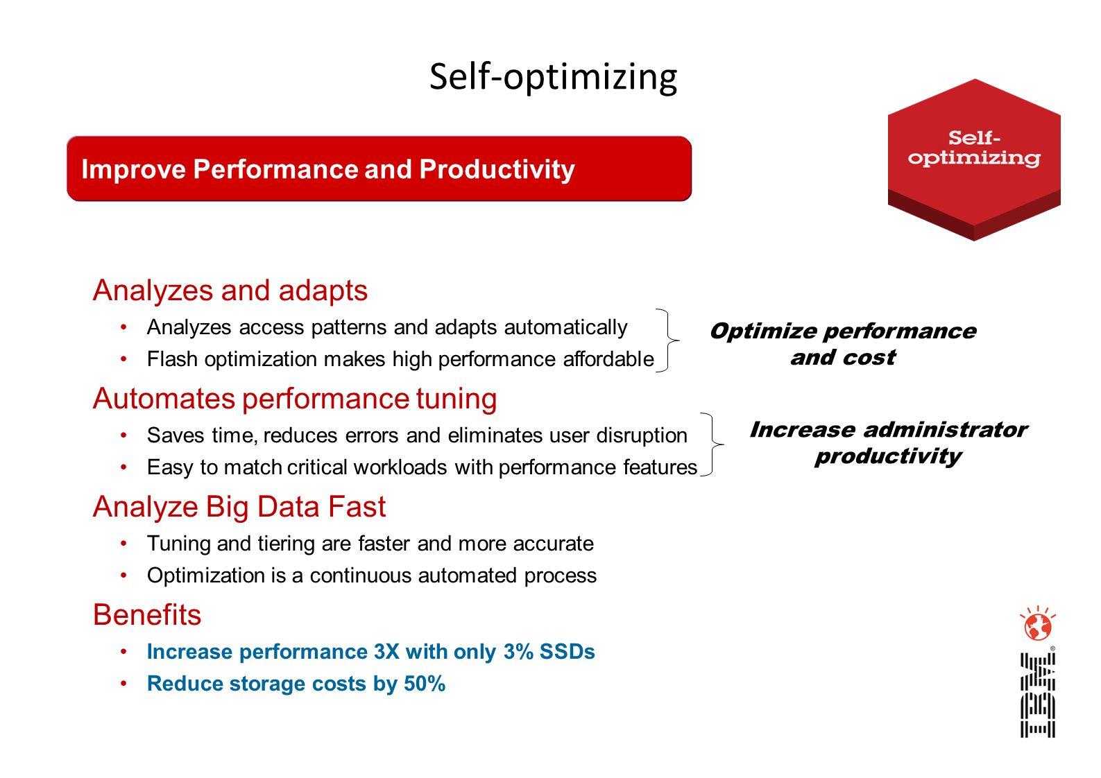 Self-optimizing Improve Performance and Productivity Analyzes and adapts Analyzes access patterns and adapts automatically Flash optimization makes hi