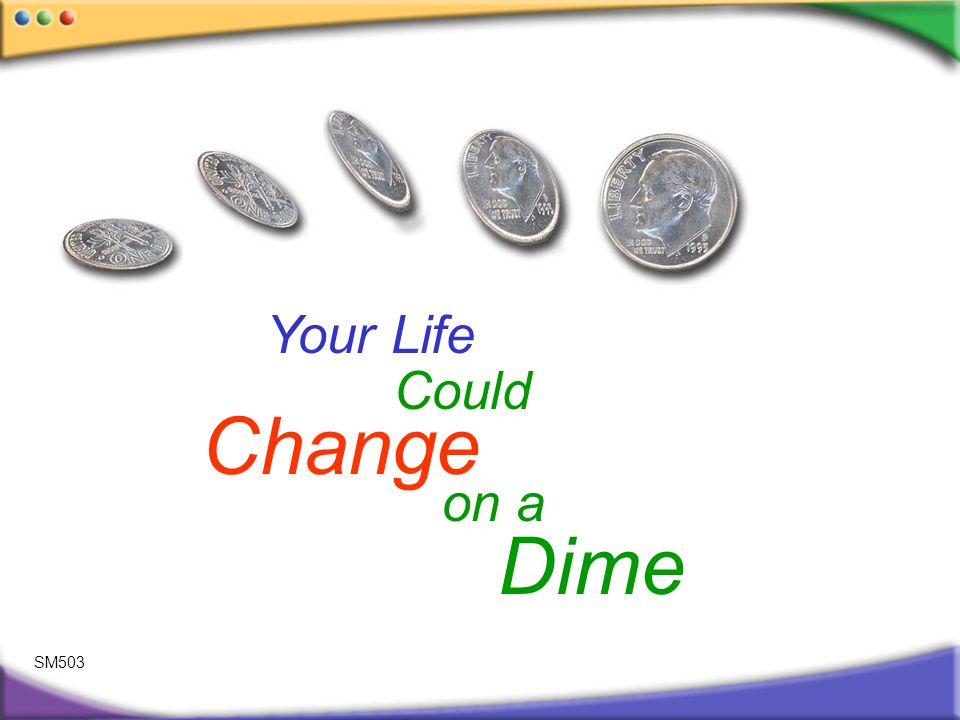 SM503 Dime Change on a Your Life Could
