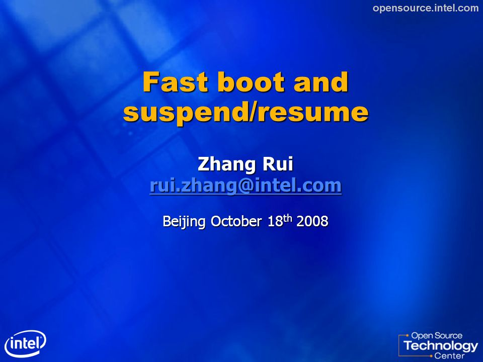 Fast boot and suspend/resume Zhang Rui rui.zhang@intel.com Beijing October 18 th 2008