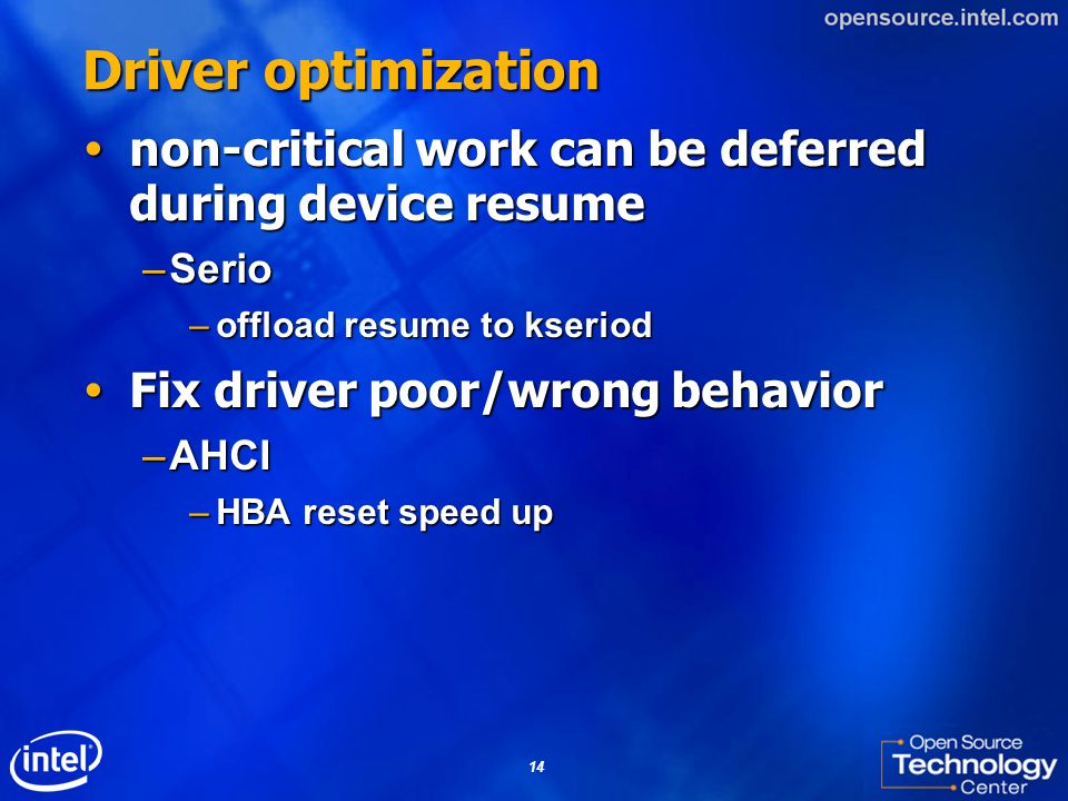 14 Driver optimization non-critical work can be deferred during device resume non-critical work can be deferred during device resume –Serio –offload r
