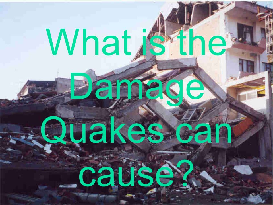What is the Damage Quakes can cause?