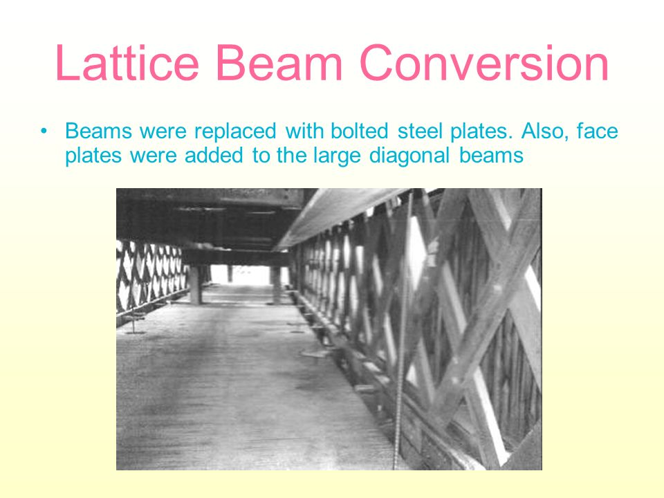 Lattice Beam Conversion Beams were replaced with bolted steel plates. Also, face plates were added to the large diagonal beams