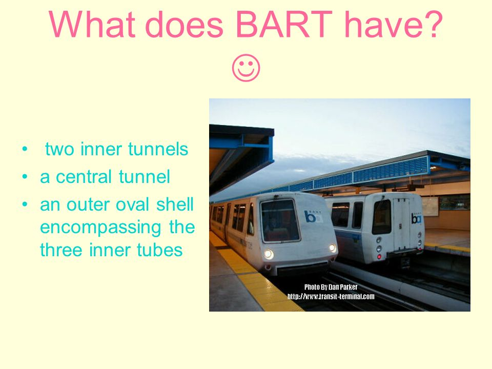 What does BART have? two inner tunnels a central tunnel an outer oval shell encompassing the three inner tubes