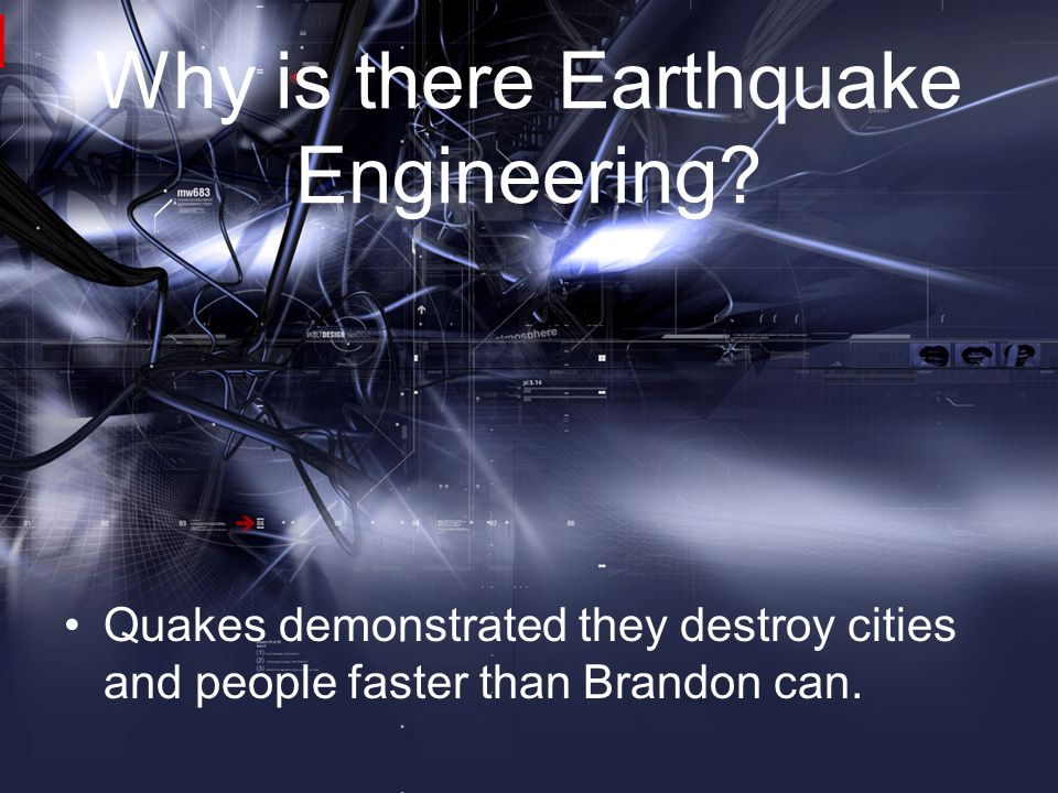 Why is there Earthquake Engineering? Quakes demonstrated they destroy cities and people faster than Brandon can.