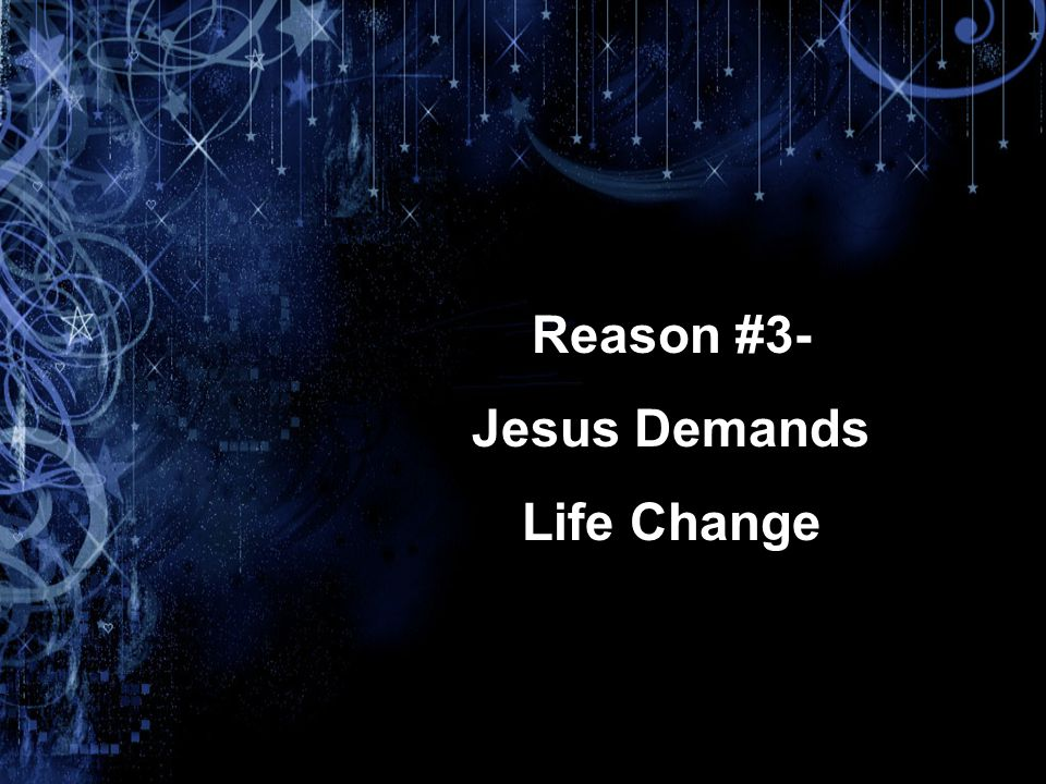 Reason #3- Jesus Demands Life Change