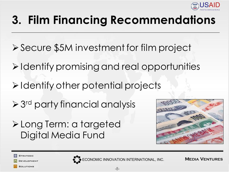 3. Film Financing Recommendations Secure $5M investment for film project Identify promising and real opportunities Identify other potential projects 3