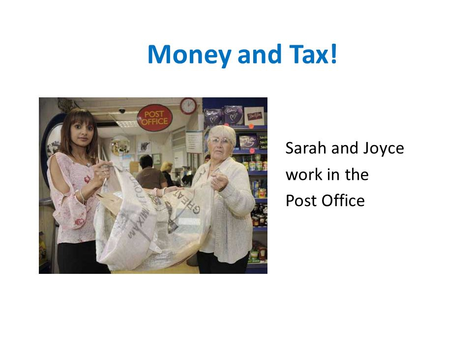 Money and Tax! Sarah and Joyce work in the Post Office
