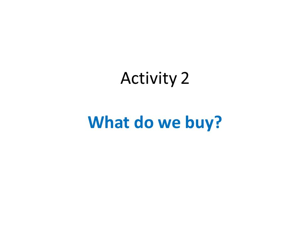 Activity 2 What do we buy