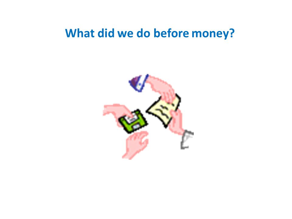 What did we do before money