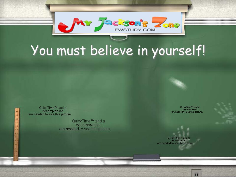 You must believe in yourself!