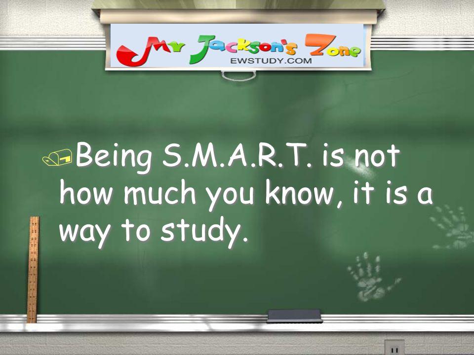 / Being S.M.A.R.T. is not how much you know, it is a way to study.