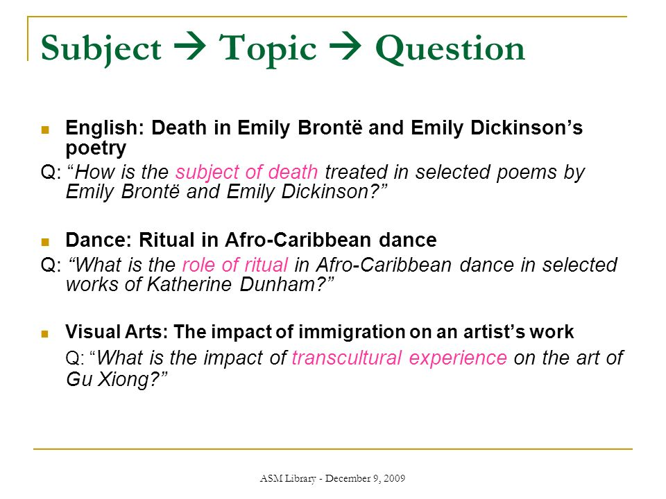 ASM Library - December 9, 2009 Subject Topic Question English: Death in Emily Brontë and Emily Dickinsons poetry Q: How is the subject of death treated in selected poems by Emily Brontë and Emily Dickinson.