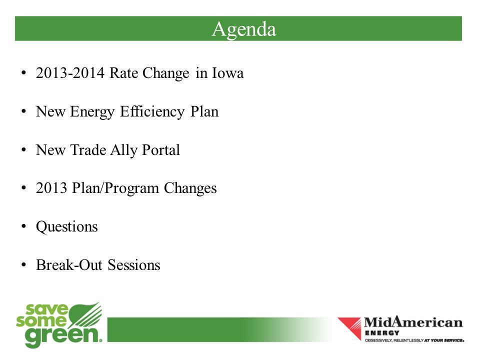 Agenda 2013-2014 Rate Change in Iowa New Energy Efficiency Plan New Trade Ally Portal 2013 Plan/Program Changes Questions Break-Out Sessions