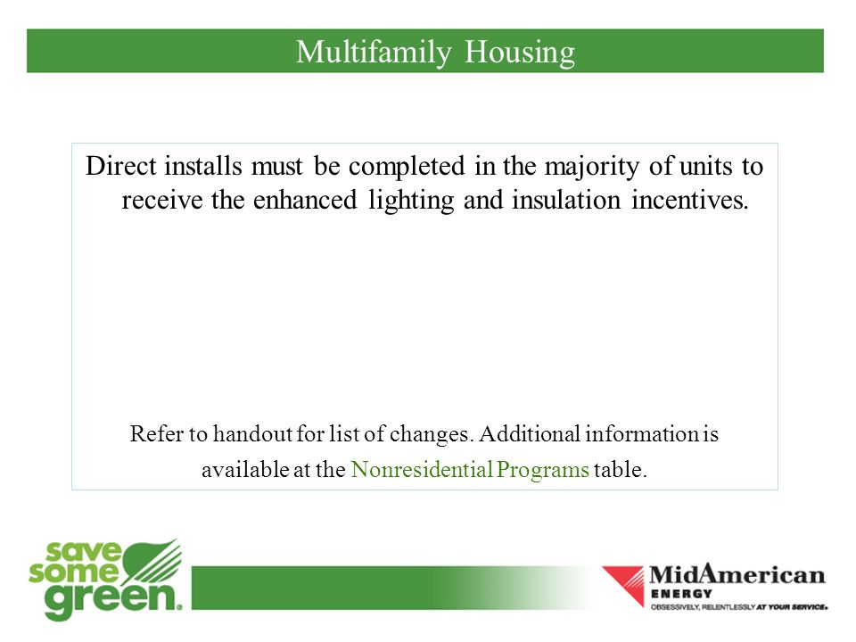 Multifamily Housing Direct installs must be completed in the majority of units to receive the enhanced lighting and insulation incentives.