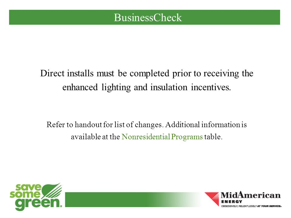BusinessCheck Direct installs must be completed prior to receiving the enhanced lighting and insulation incentives.