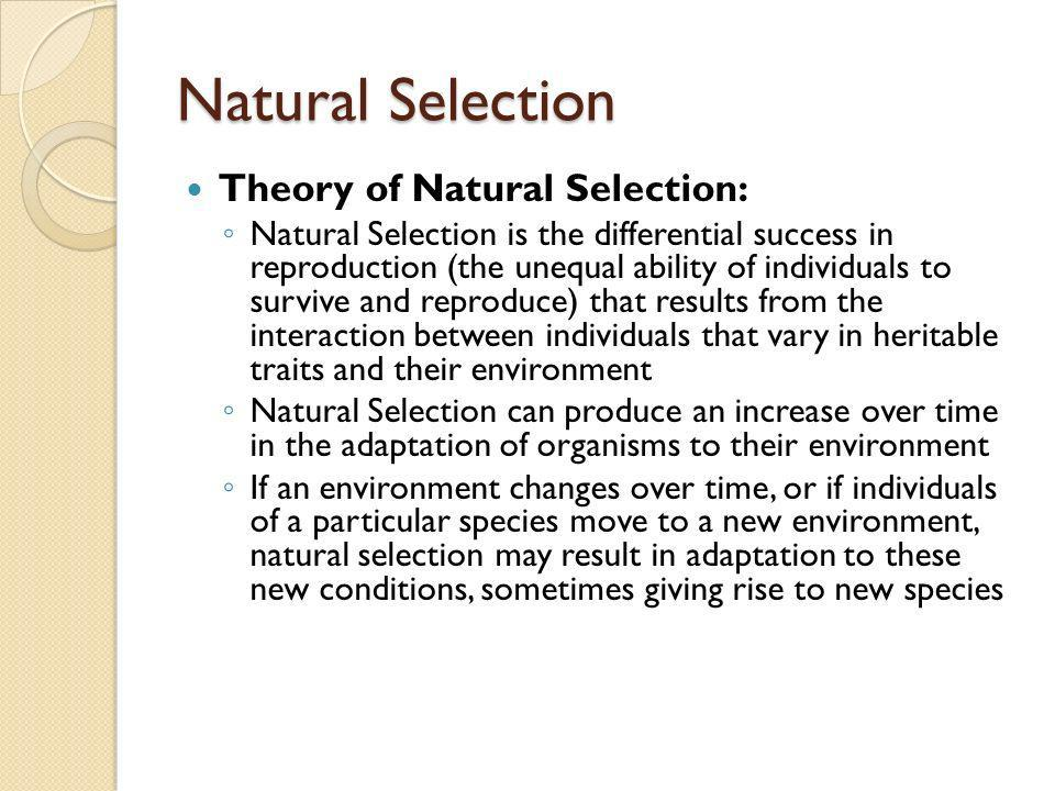Natural Selection Theory of Natural Selection: Natural Selection is the differential success in reproduction (the unequal ability of individuals to su