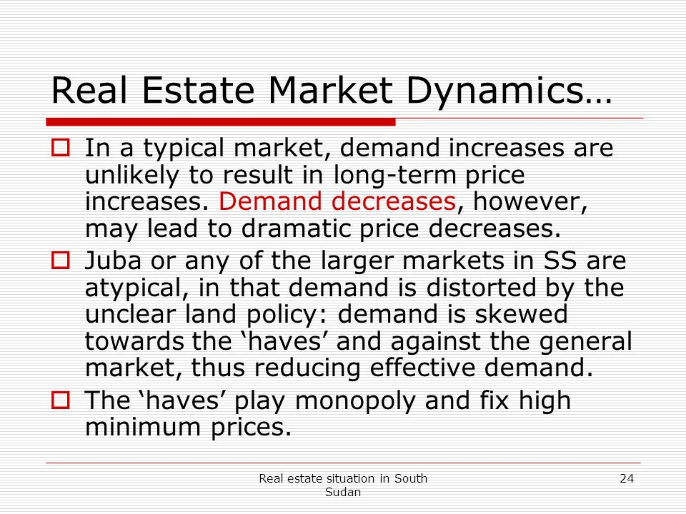Real estate situation in South Sudan 24 Real Estate Market Dynamics… In a typical market, demand increases are unlikely to result in long-term price i