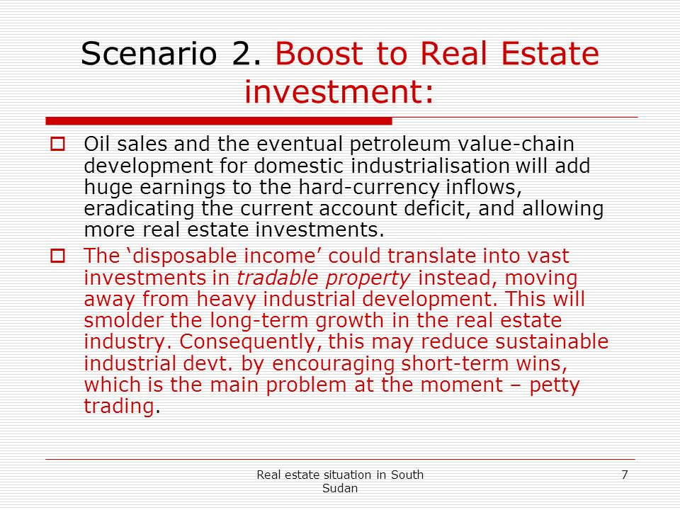 Real estate situation in South Sudan 7 Scenario 2. Boost to Real Estate investment: Oil sales and the eventual petroleum value-chain development for d