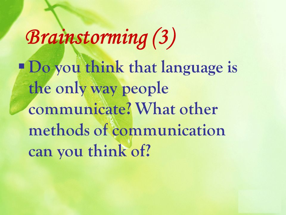 Do you think that language is the only way people communicate.