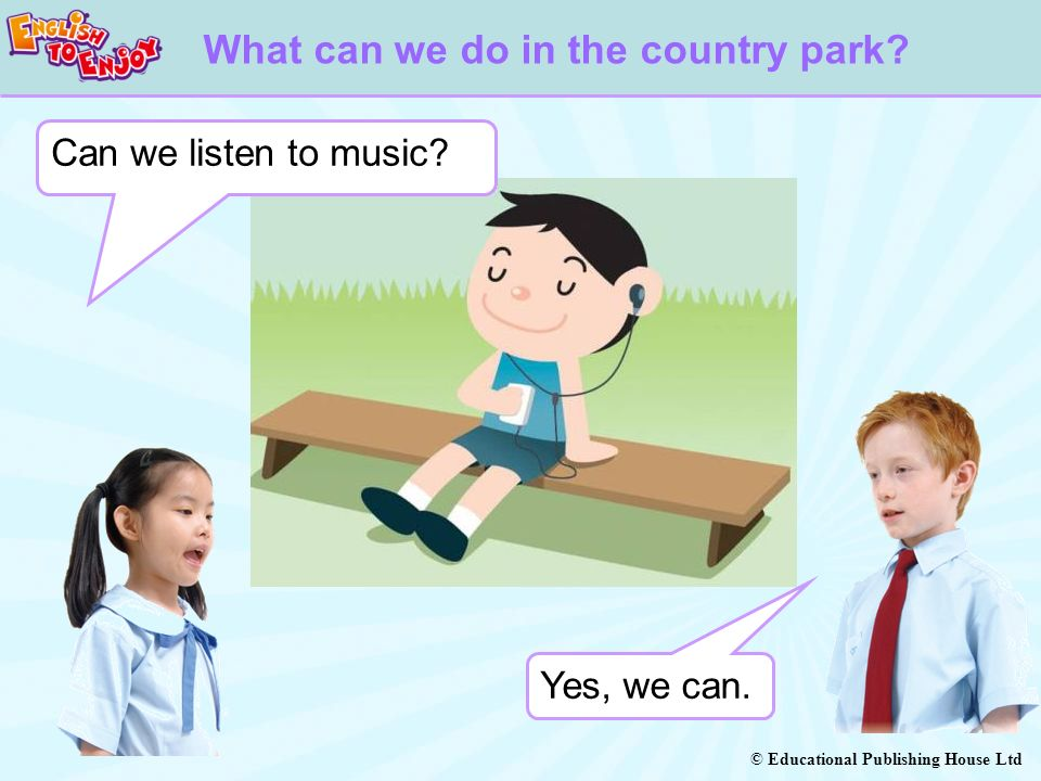 © Educational Publishing House Ltd Can we listen to music.