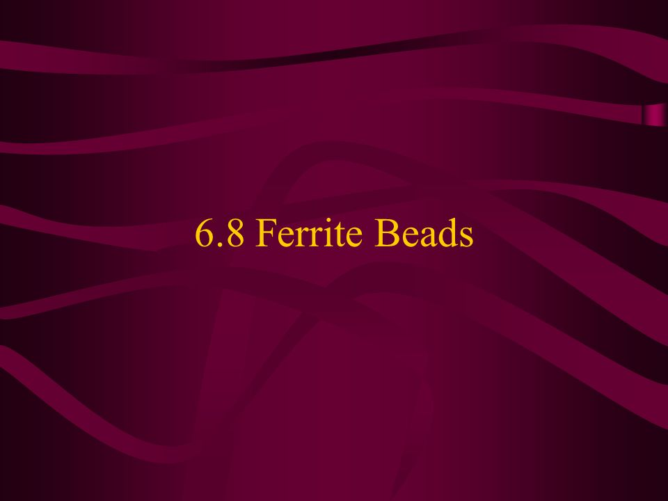 6.8 Ferrite Beads