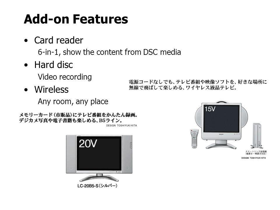 Add-on Features Card reader 6-in-1, show the content from DSC media Hard disc Video recording Wireless Any room, any place