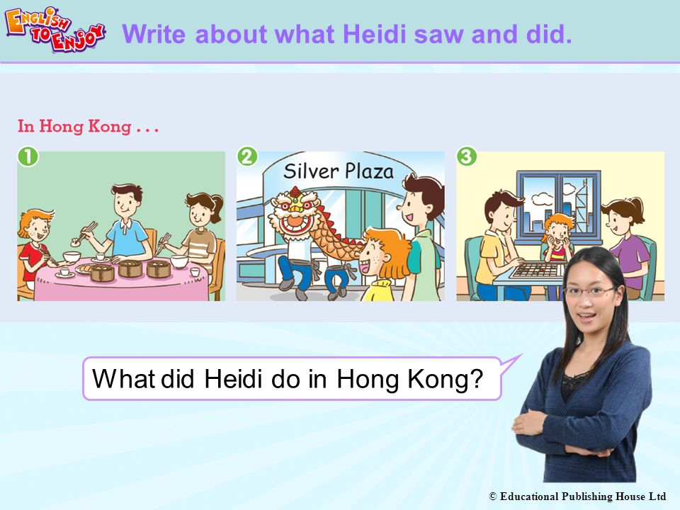 © Educational Publishing House Ltd Write about what Heidi saw and did.