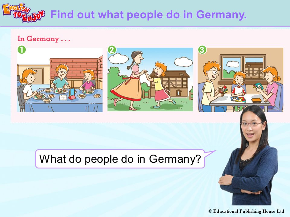 © Educational Publishing House Ltd What do people do in Germany.
