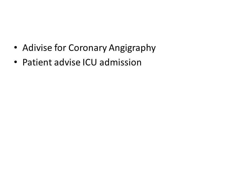 Adivise for Coronary Angigraphy Patient advise ICU admission