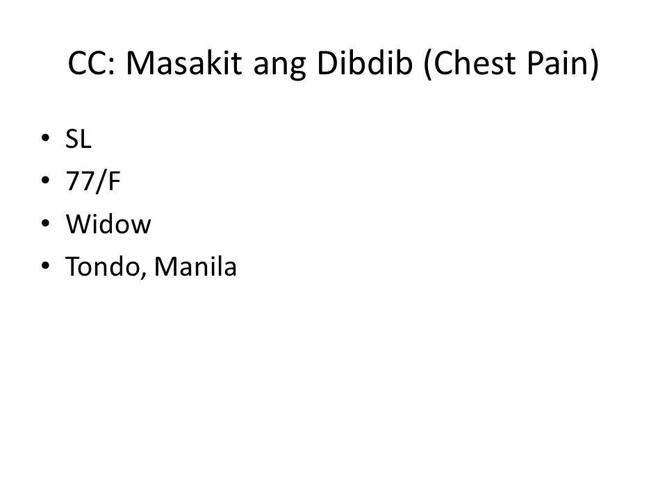 CC: Masakit ang Dibdib (Chest Pain) SL 77/F Widow Tondo, Manila
