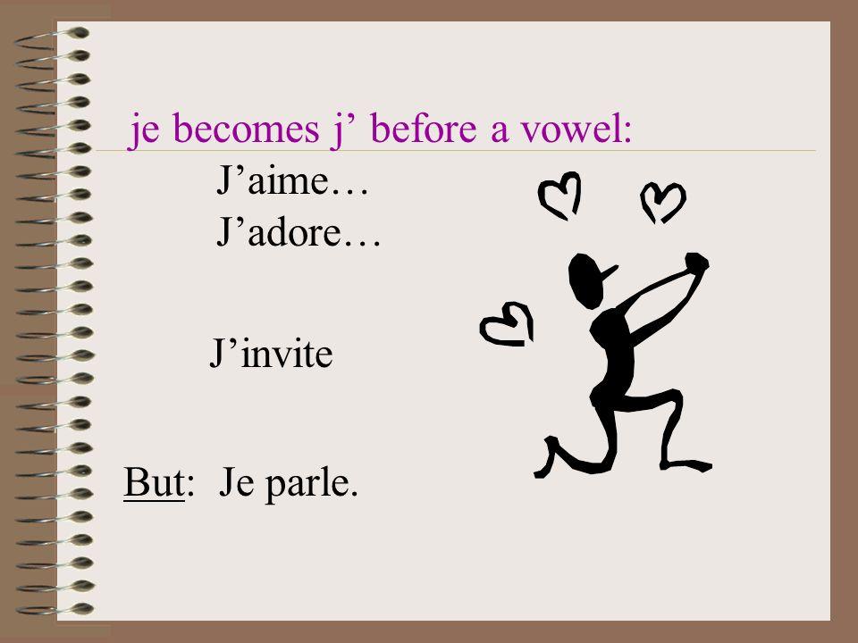 je becomes j before a vowel: Jaime… Jadore… Jinvite But: Je parle.