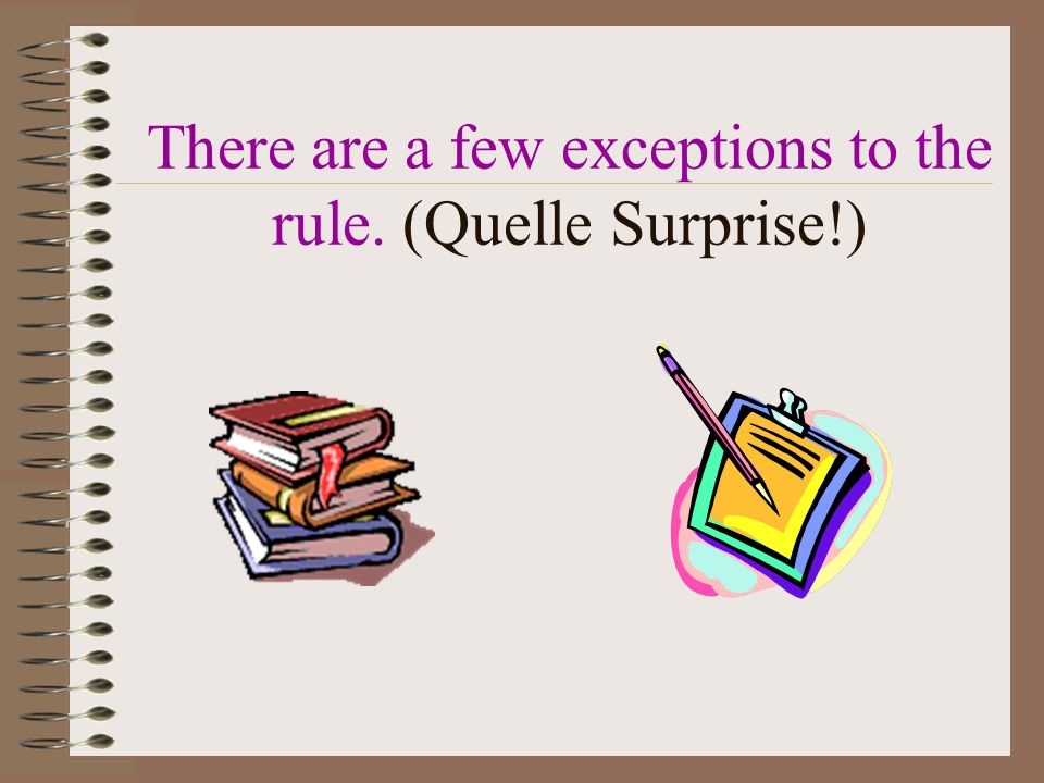There are a few exceptions to the rule. (Quelle Surprise!)