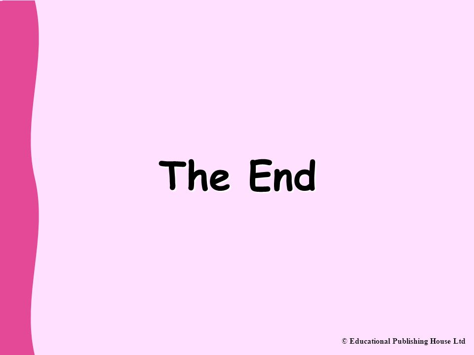 The End © Educational Publishing House Ltd