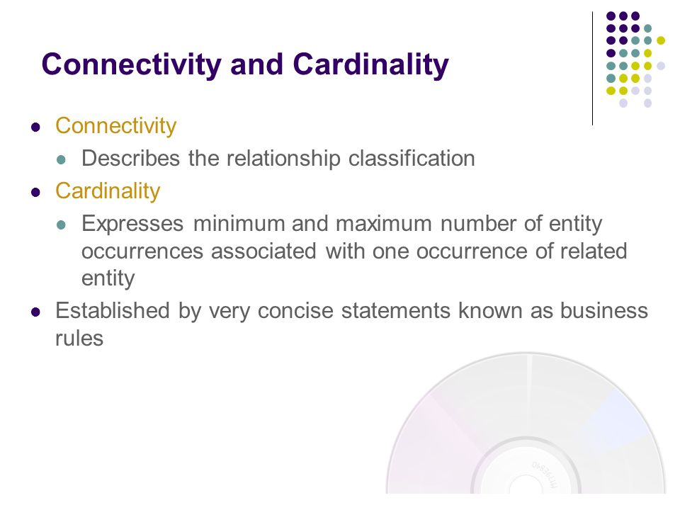 Connectivity Describes the relationship classification Cardinality Expresses minimum and maximum number of entity occurrences associated with one occu