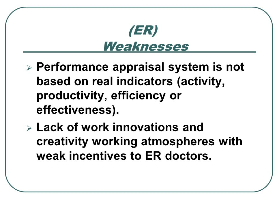 Performance appraisal system is not based on real indicators (activity, productivity, efficiency or effectiveness). Lack of work innovations and creat