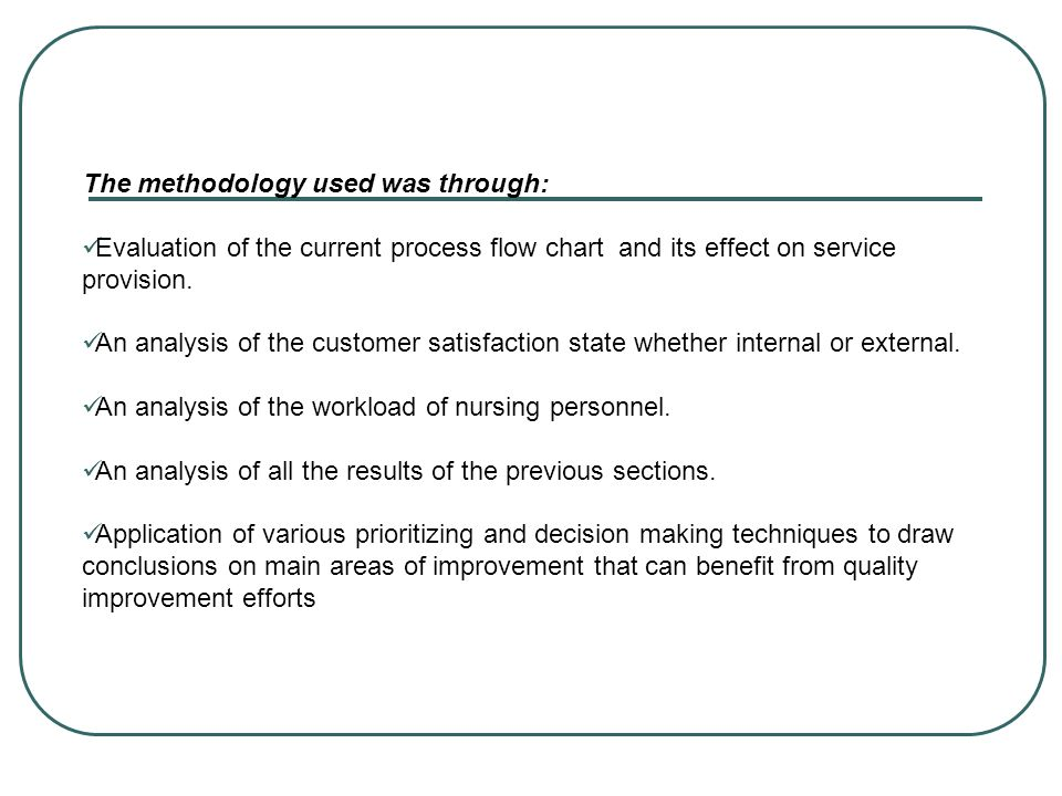 The methodology used was through: Evaluation of the current process flow chart and its effect on service provision. An analysis of the customer satisf
