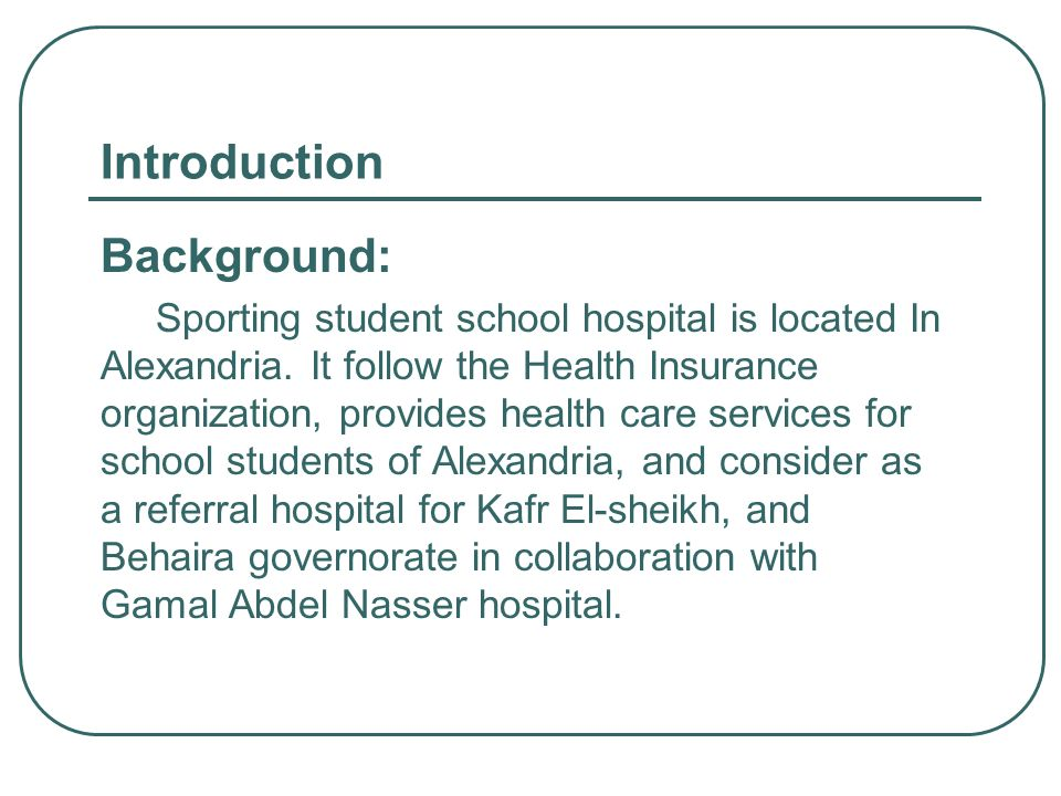 Introduction Background: Sporting student school hospital is located In Alexandria. It follow the Health Insurance organization, provides health care