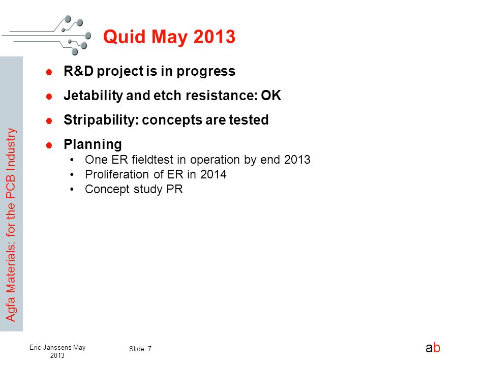 Agfa Materials: for the PCB Industry abab Slide 8 Eric Janssens May 2013 Quid May 2013