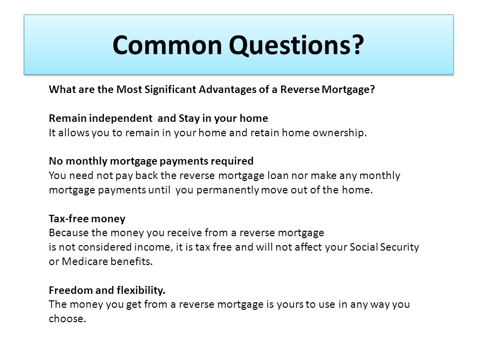 Common Questions. What are the Most Significant Advantages of a Reverse Mortgage.