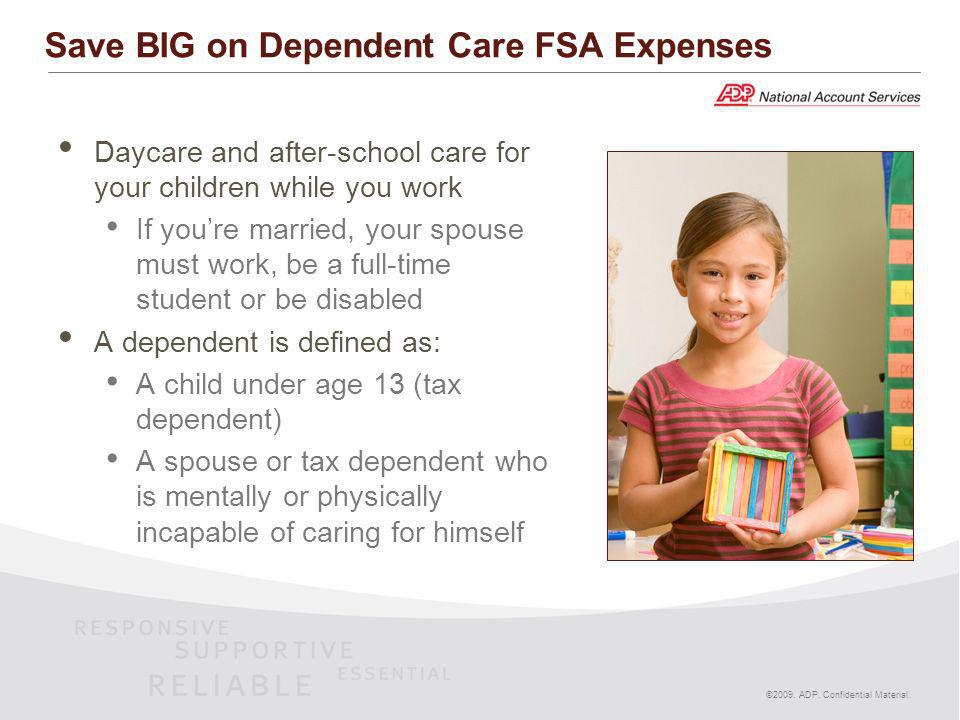 ©2009. ADP. Confidential Material. Save BIG on Dependent Care FSA Expenses Daycare and after-school care for your children while you work If youre mar