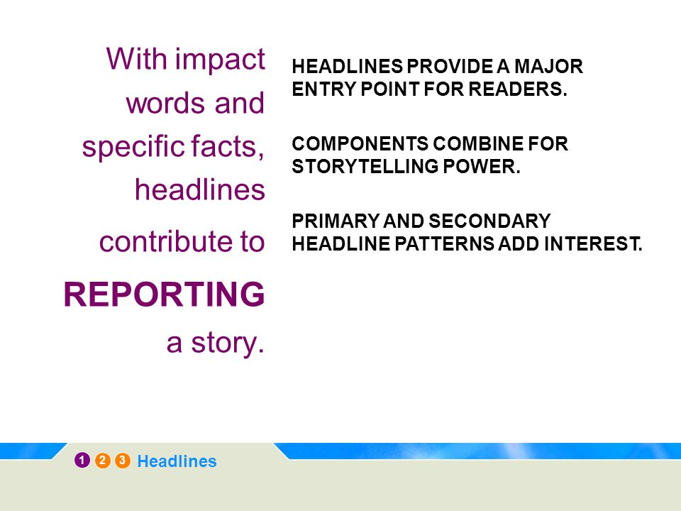 1 3 2 Headlines RHYME: The secondary headline provides specifics to support the catchy primary headline.