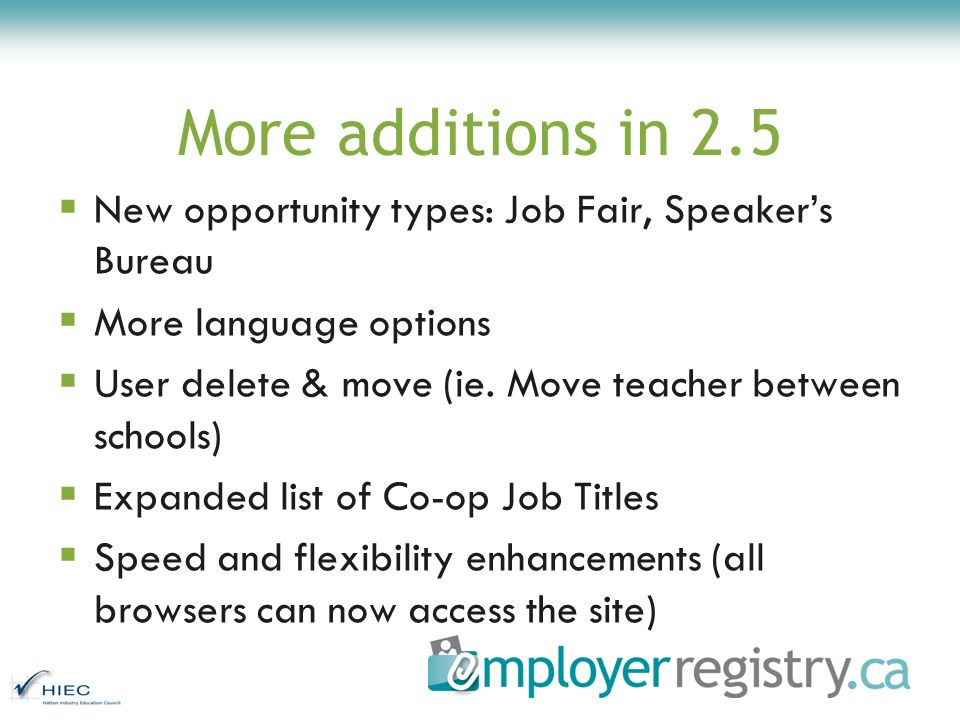 More additions in 2.5 New opportunity types: Job Fair, Speakers Bureau More language options User delete & move (ie. Move teacher between schools) Exp