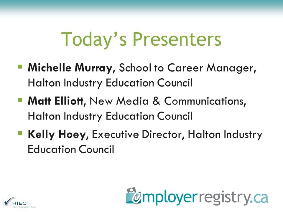 Todays Presenters Michelle Murray, School to Career Manager, Halton Industry Education Council Matt Elliott, New Media & Communications, Halton Indust