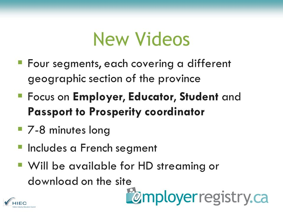 New Videos Four segments, each covering a different geographic section of the province Focus on Employer, Educator, Student and Passport to Prosperity