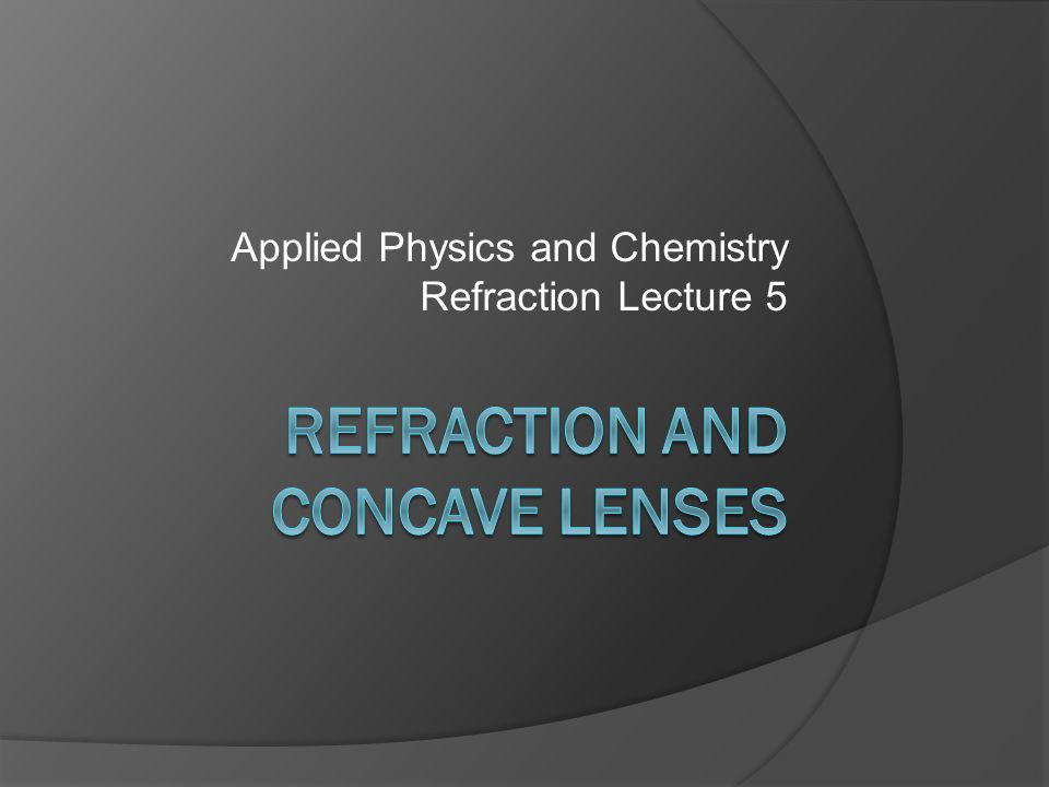 Applied Physics and Chemistry Refraction Lecture 5