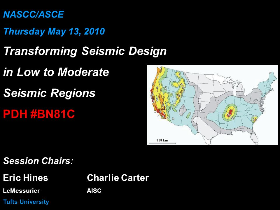 NASCC/ASCE Thursday May 13, 2010 Transforming Seismic Design in Low to Moderate Seismic Regions PDH #BN81C Session Chairs: Eric HinesCharlie Carter Le