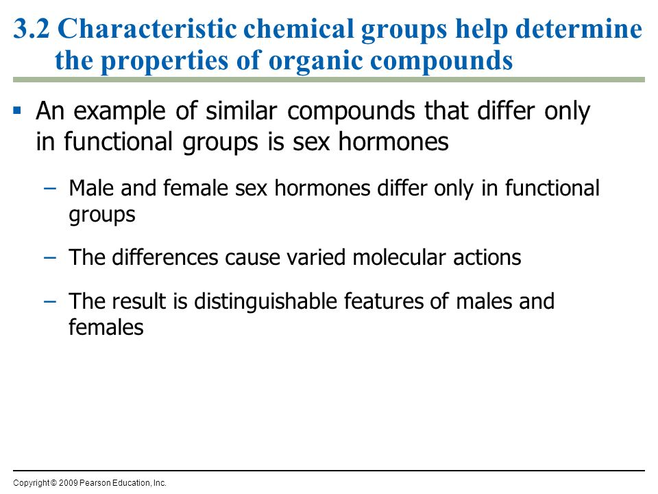 3.2 Characteristic chemical groups help determine the properties of organic compounds An example of similar compounds that differ only in functional g