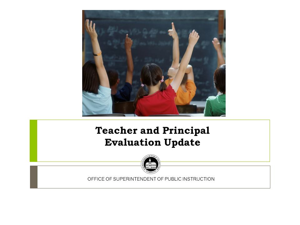 Teacher and Principal Evaluation Update OFFICE OF SUPERINTENDENT OF PUBLIC INSTRUCTION