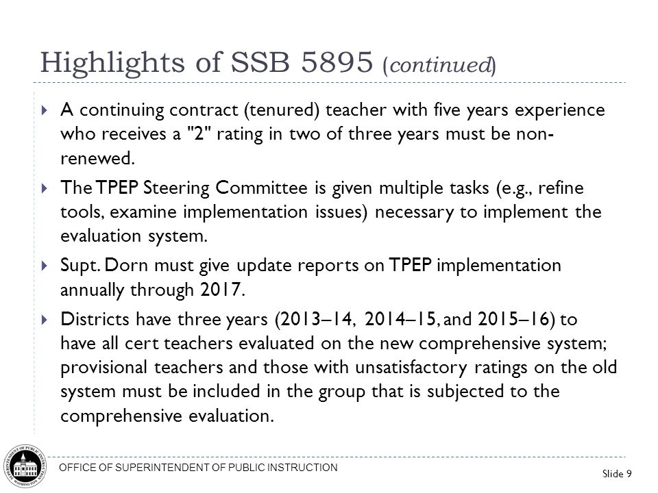 Slide 9 OFFICE OF SUPERINTENDENT OF PUBLIC INSTRUCTION Highlights of SSB 5895 ( continued ) A continuing contract (tenured) teacher with five years ex